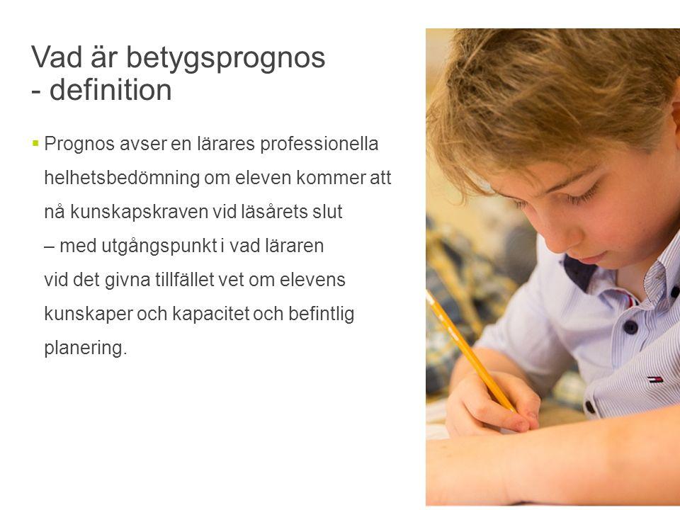 Vad är betygsprognos - definition  Prognos avser en lärares professionella helhetsbedömning om eleven kommer att nå kunskapskraven vid läsårets slut