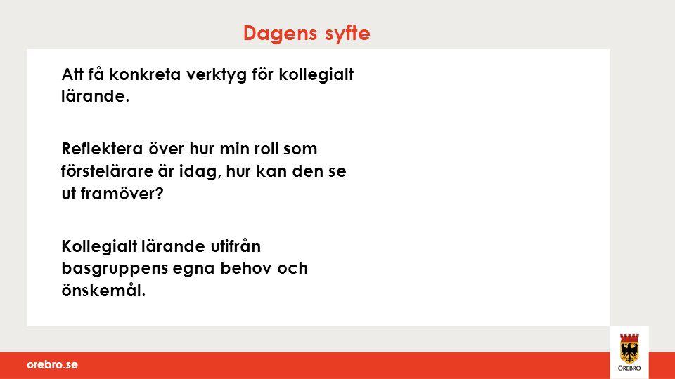 orebro.se Dagens syfte Att få konkreta verktyg för kollegialt lärande.
