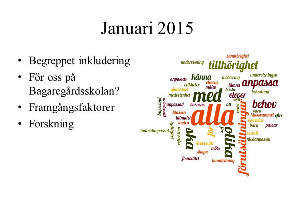 Januari 2015 Begreppet inkludering För oss på Bagaregårdsskolan Framgångsfaktorer Forskning