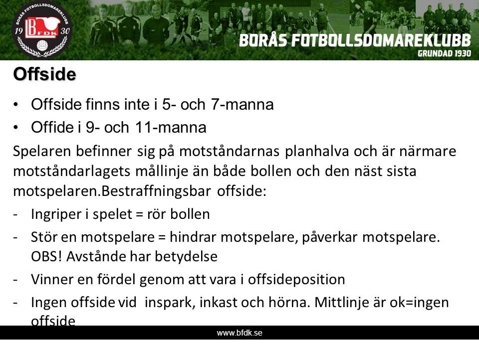 www.bfdk.se Offside Offside finns inte i 5- och 7-manna Offide i 9- och 11-manna Spelaren befinner sig på motståndarnas planhalva och är närmare motst