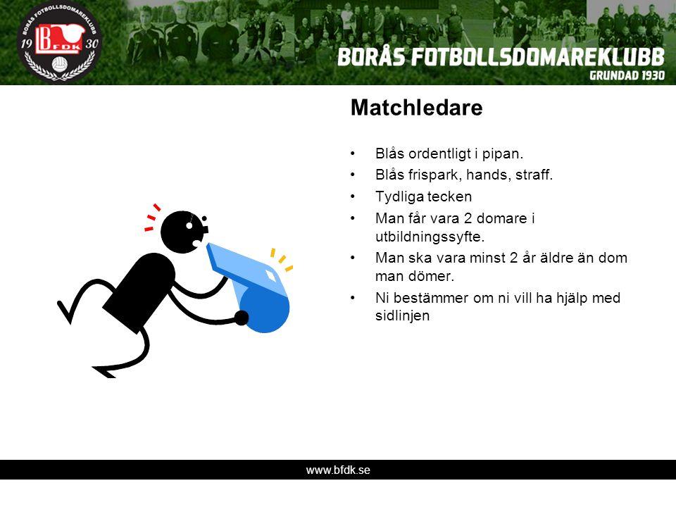 www.bfdk.se Matchledare Blås ordentligt i pipan. Blås frispark, hands, straff. Tydliga tecken Man får vara 2 domare i utbildningssyfte. Man ska vara m
