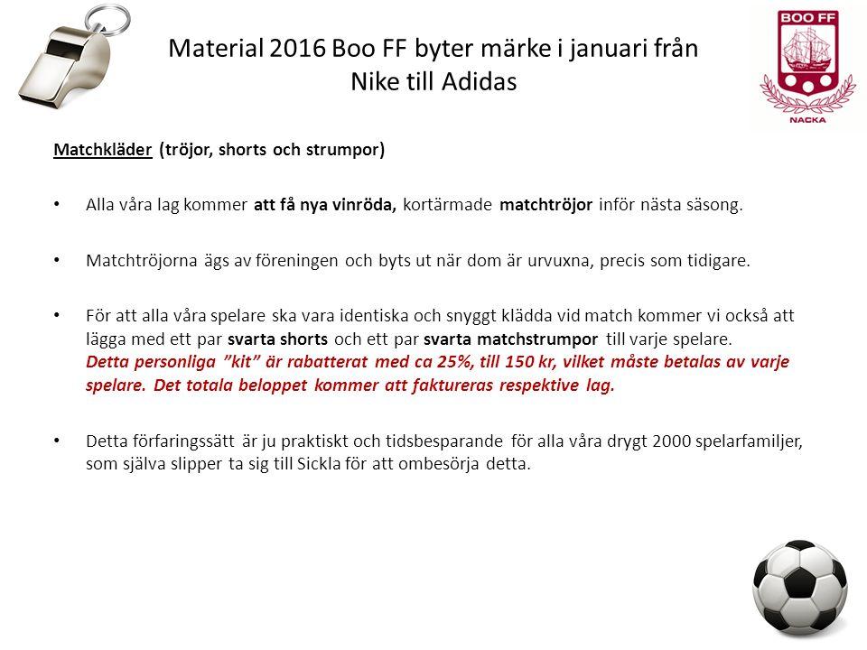 Material 2016 Boo FF byter märke i januari från Nike till Adidas Matchkläder (tröjor, shorts och strumpor) Alla våra lag kommer att få nya vinröda, kortärmade matchtröjor inför nästa säsong.