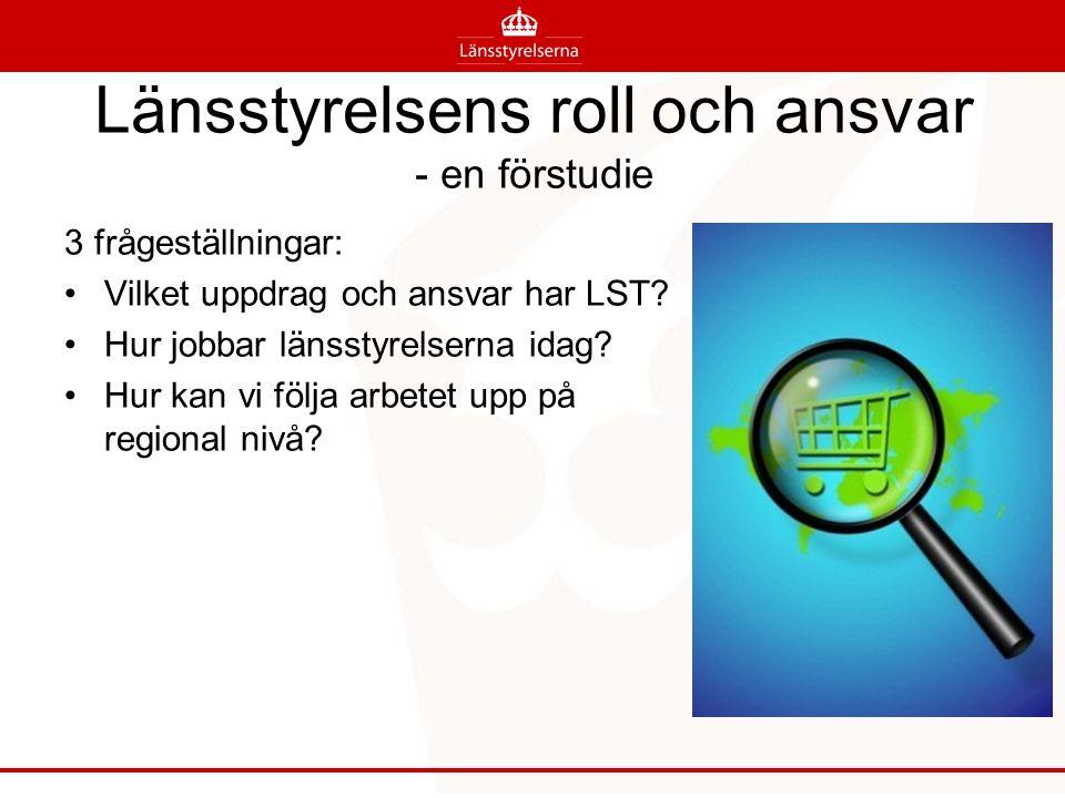 Länsstyrelsens roll och ansvar - en förstudie 3 frågeställningar: Vilket uppdrag och ansvar har LST.