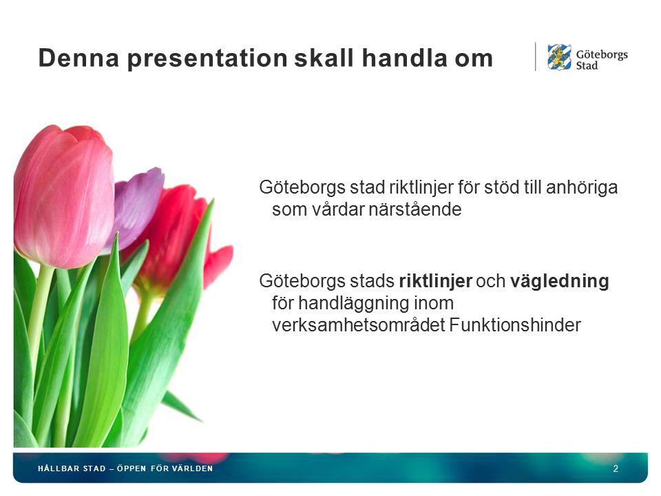 HÅLLBAR STAD – ÖPPEN FÖR VÄRLDEN 2 Göteborgs stad riktlinjer för stöd till anhöriga som vårdar närstående Göteborgs stads riktlinjer och vägledning fö