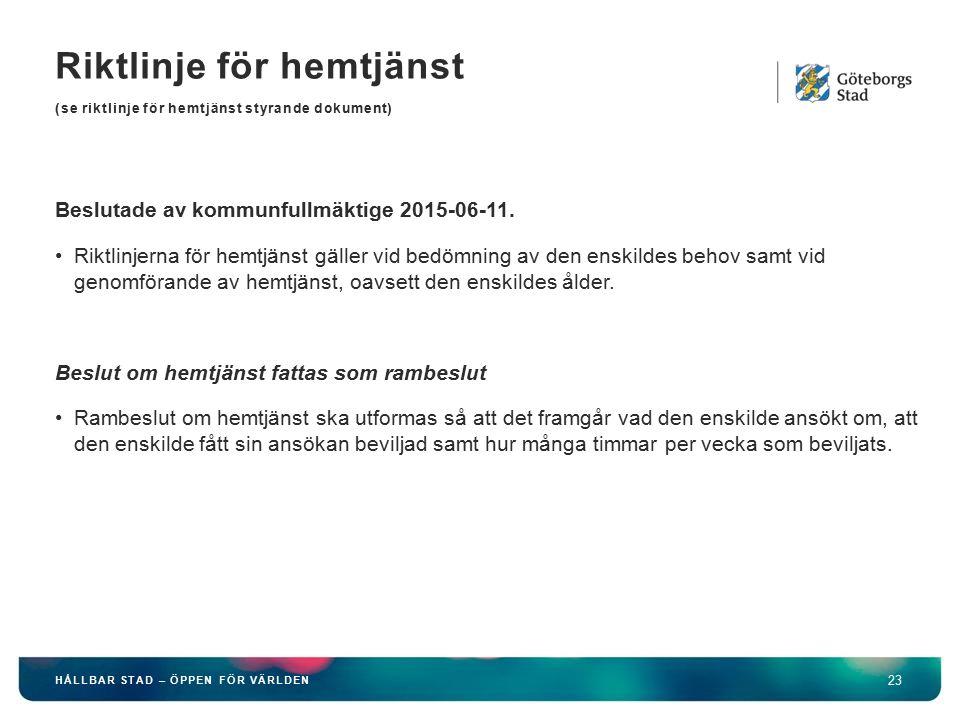 Riktlinje för hemtjänst (se riktlinje för hemtjänst styrande dokument) 23 HÅLLBAR STAD – ÖPPEN FÖR VÄRLDEN Beslutade av kommunfullmäktige 2015-06-11.