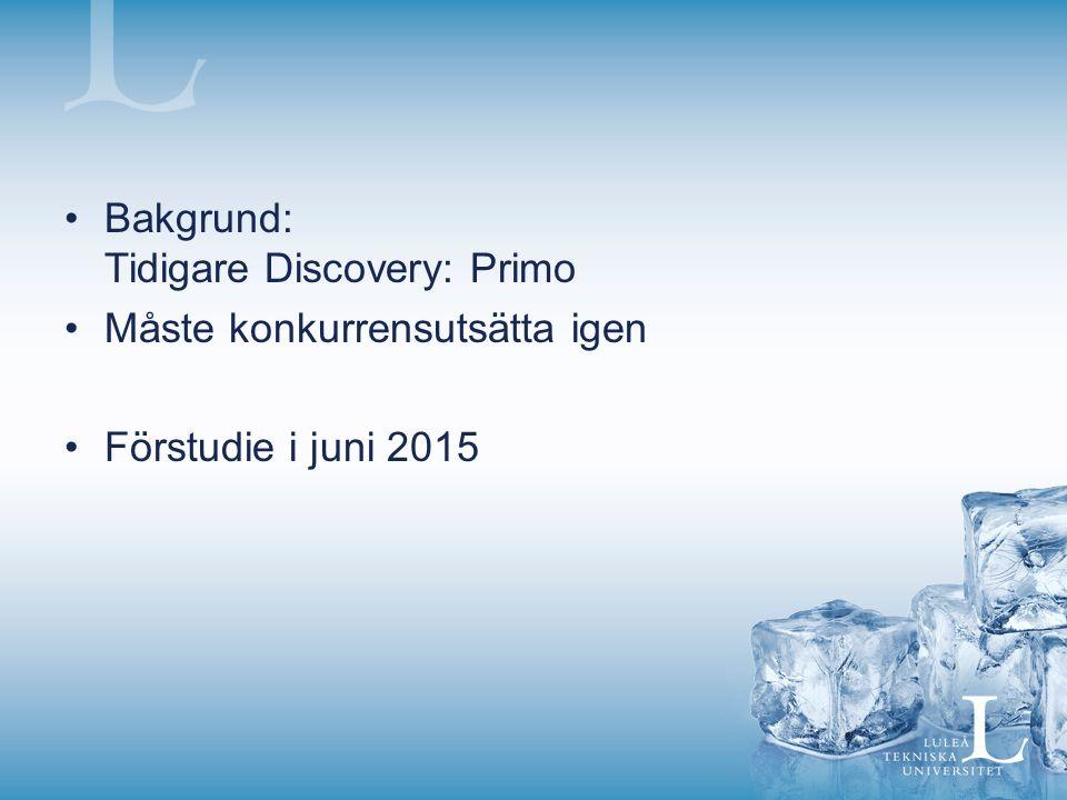 Bakgrund: Tidigare Discovery: Primo Måste konkurrensutsätta igen Förstudie i juni 2015