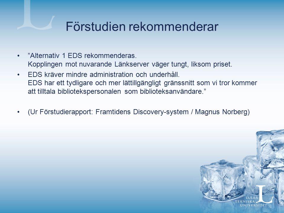 Förstudien rekommenderar Alternativ 1 EDS rekommenderas.
