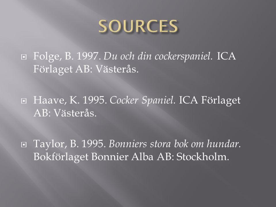  Folge, B. 1997. Du och din cockerspaniel. ICA Förlaget AB: Västerås.  Haave, K. 1995. Cocker Spaniel. ICA Förlaget AB: Västerås.  Taylor, B. 1995.