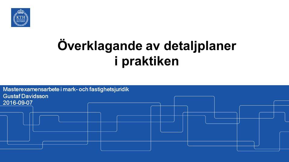 Överklagande av detaljplaner i praktiken Masterexamensarbete i mark- och fastighetsjuridik Gustaf Davidsson 2016-09-07