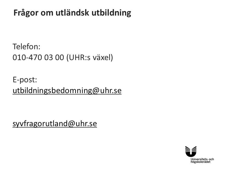 Sv Frågor om utländsk utbildning Telefon: 010-470 03 00 (UHR:s växel) E-post: utbildningsbedomning@uhr.se syvfragorutland@uhr.se
