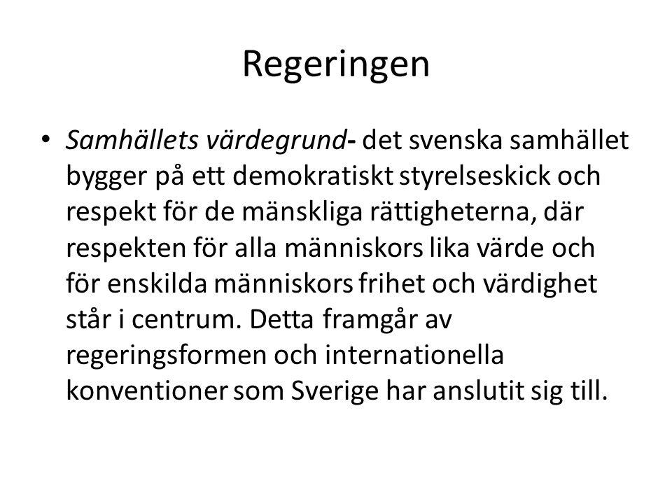 Regeringen Samhällets värdegrund- det svenska samhället bygger på ett demokratiskt styrelseskick och respekt för de mänskliga rättigheterna, där respekten för alla människors lika värde och för enskilda människors frihet och värdighet står i centrum.