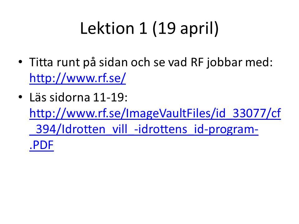Lektion 1 (19 april) Titta runt på sidan och se vad RF jobbar med: http://www.rf.se/ http://www.rf.se/ Läs sidorna 11-19: http://www.rf.se/ImageVaultFiles/id_33077/cf _394/Idrotten_vill_-idrottens_id-program-.PDF http://www.rf.se/ImageVaultFiles/id_33077/cf _394/Idrotten_vill_-idrottens_id-program-.PDF