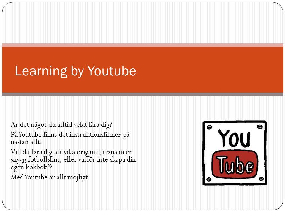 Är det något du alltid velat lära dig? På Youtube finns det instruktionsfilmer på nästan allt! Vill du lära dig att vika origami, träna in en snygg fo