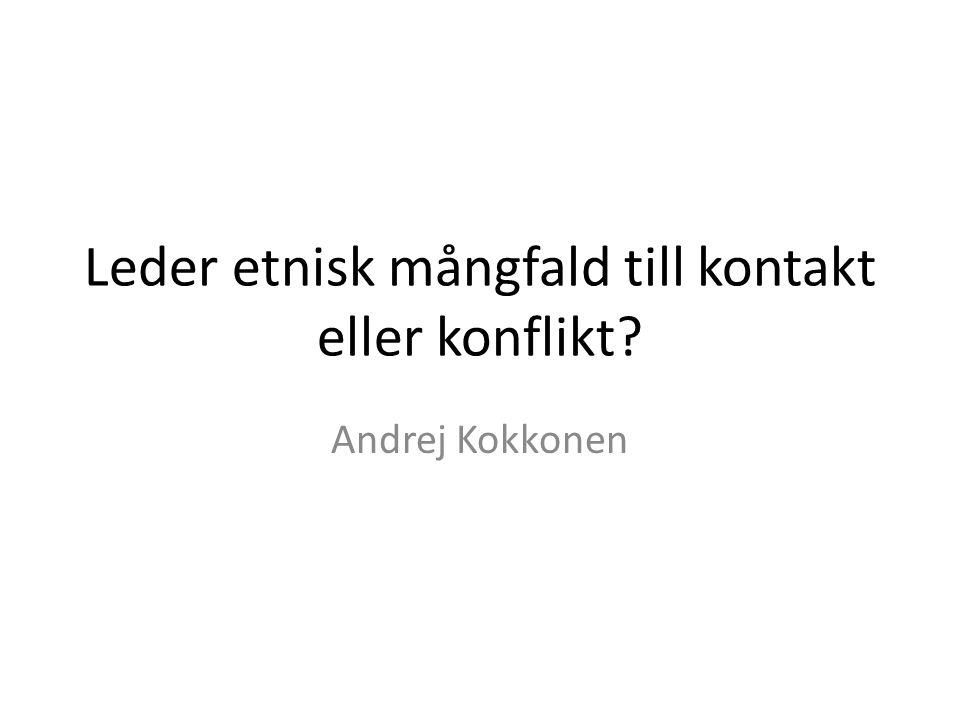 Leder etnisk mångfald till kontakt eller konflikt? Andrej Kokkonen