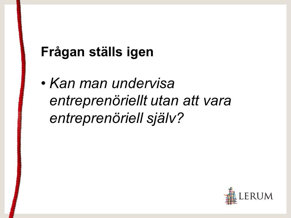 Frågan ställs igen Kan man undervisa entreprenöriellt utan att vara entreprenöriell själv?