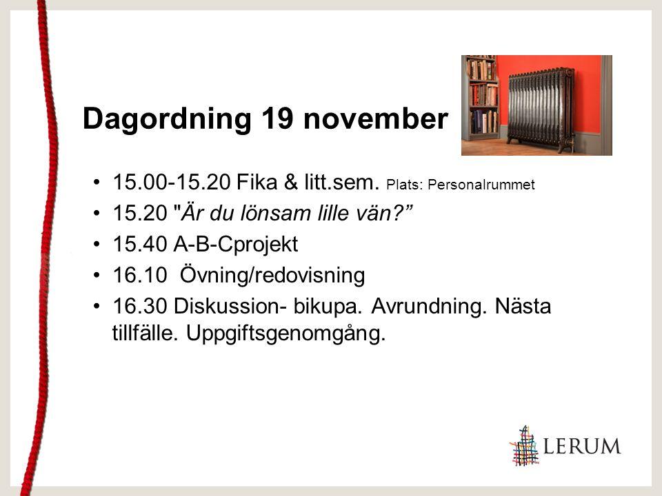 Dagordning 19 november 15.00-15.20 Fika & litt.sem. Plats: Personalrummet 15.20