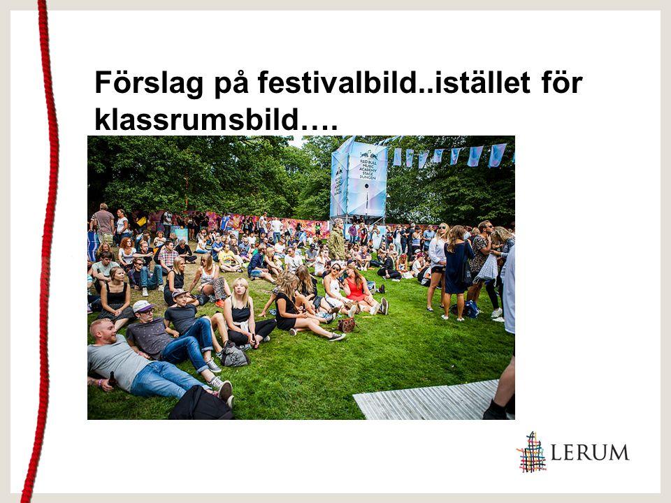 Förslag på festivalbild..istället för klassrumsbild….