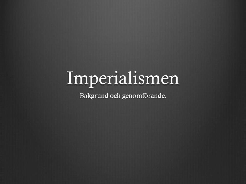 Imperialismen Bakgrund och genomförande.