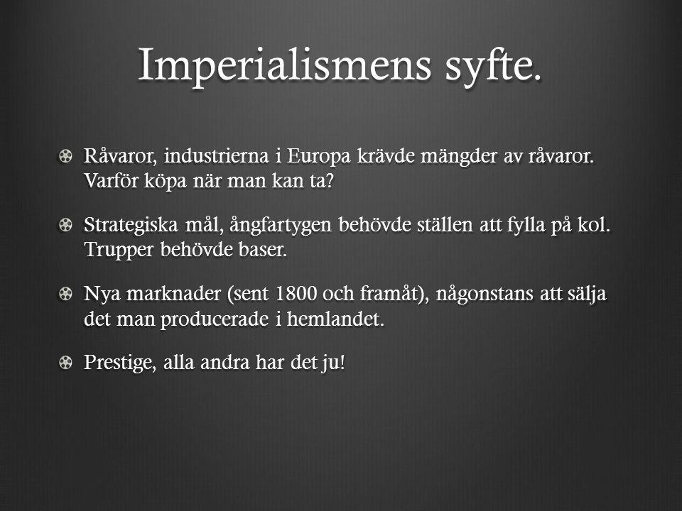 Imperialismens syfte. Råvaror, industrierna i Europa krävde mängder av råvaror.