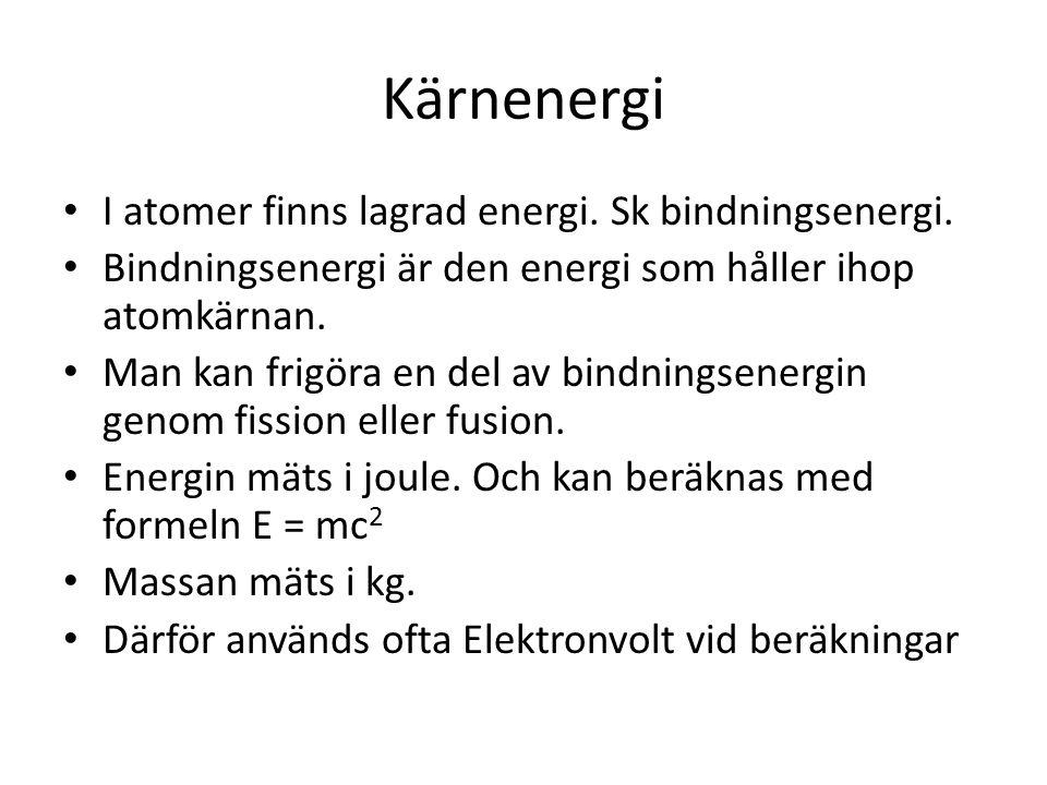Kärnenergi I atomer finns lagrad energi. Sk bindningsenergi. Bindningsenergi är den energi som håller ihop atomkärnan. Man kan frigöra en del av bindn