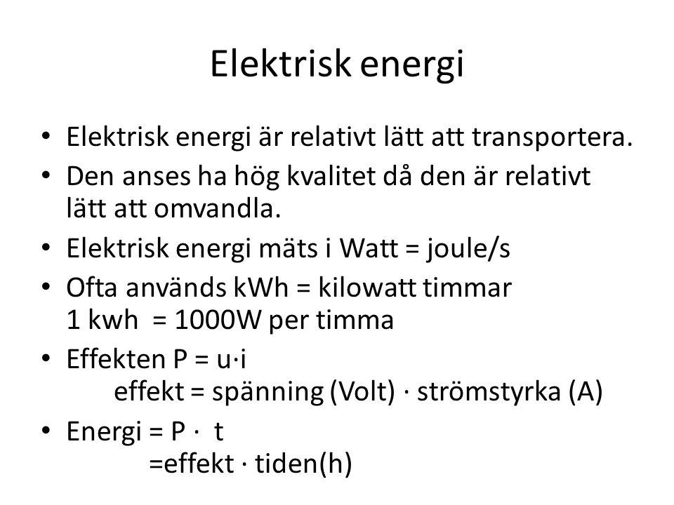 Elektrisk energi Elektrisk energi är relativt lätt att transportera. Den anses ha hög kvalitet då den är relativt lätt att omvandla. Elektrisk energi