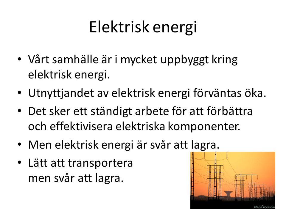 Elektrisk energi Vårt samhälle är i mycket uppbyggt kring elektrisk energi. Utnyttjandet av elektrisk energi förväntas öka. Det sker ett ständigt arbe