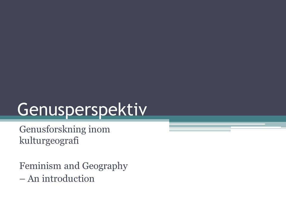 Genusperspektiv Genusforskning inom kulturgeografi Feminism and Geography – An introduction