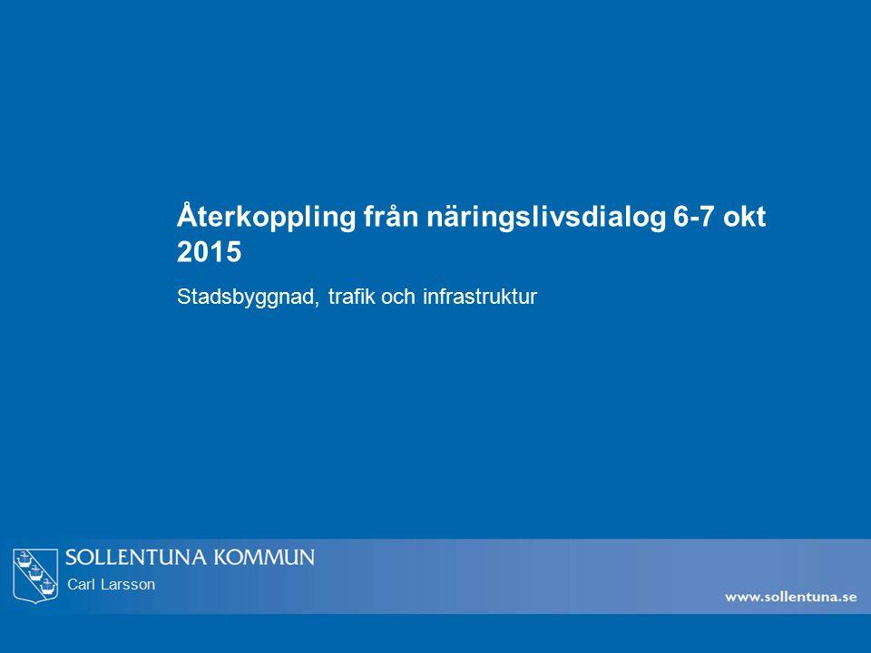 Carl Larsson Återkoppling från näringslivsdialog 6-7 okt 2015 Stadsbyggnad, trafik och infrastruktur