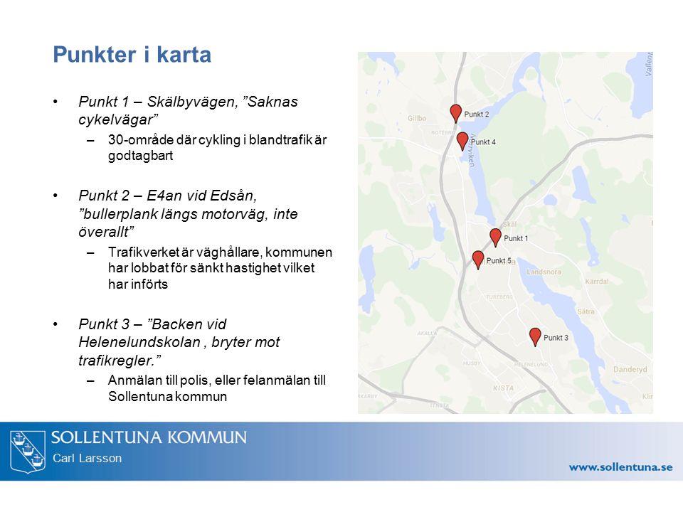 """Carl Larsson Punkter i karta Punkt 1 – Skälbyvägen, """"Saknas cykelvägar"""" –30-område där cykling i blandtrafik är godtagbart Punkt 2 – E4an vid Edsån, """""""