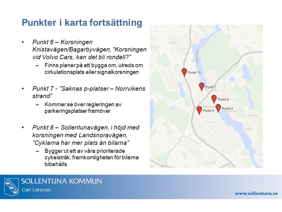 """Carl Larsson Punkter i karta fortsättning Punkt 6 – Korsningen Knistavägen/Bagarbyvägen, """"Korsningen vid Volvo Cars, kan det bli rondell?"""" –Finns plan"""