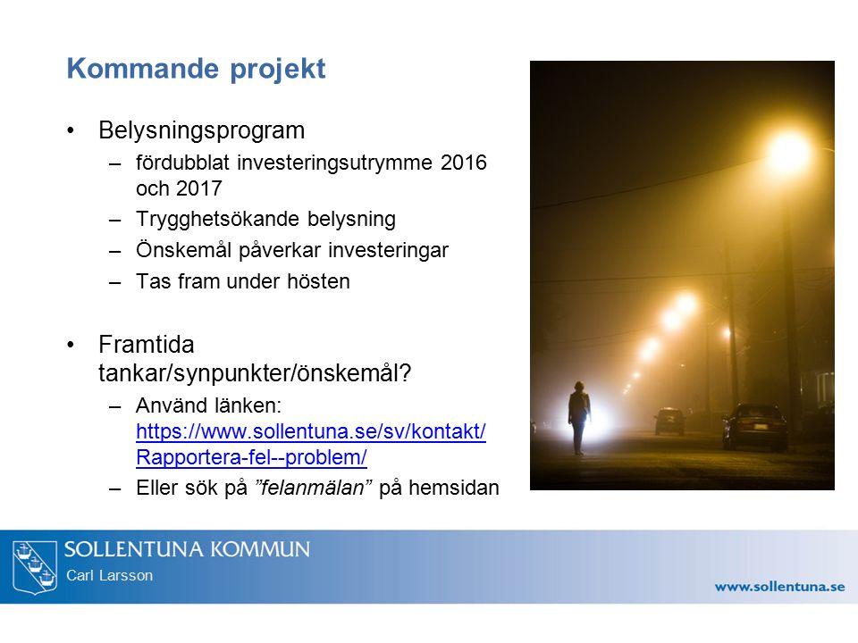 Carl Larsson Kommande projekt Belysningsprogram –fördubblat investeringsutrymme 2016 och 2017 –Trygghetsökande belysning –Önskemål påverkar investerin