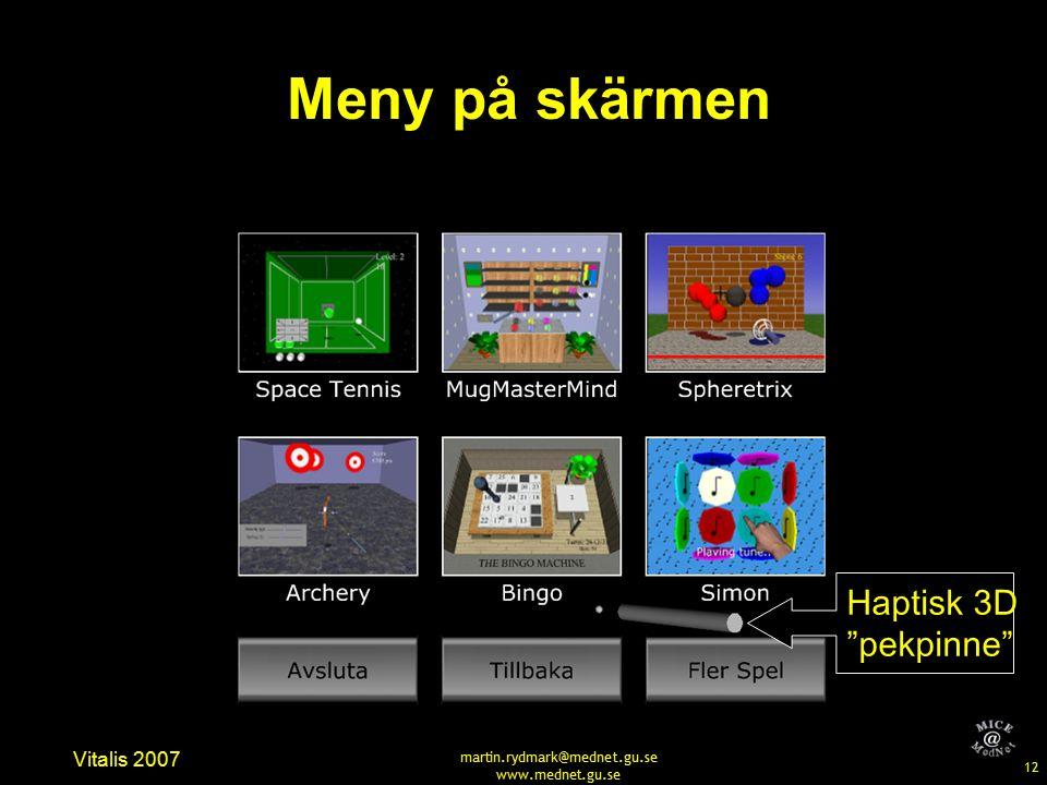 12 Vitalis 2007 martin.rydmark@mednet.gu.se www.mednet.gu.se Meny på skärmen Haptisk 3D pekpinne