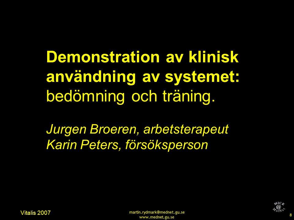 8 Vitalis 2007 martin.rydmark@mednet.gu.se www.mednet.gu.se Demonstration av klinisk användning av systemet: bedömning och träning.
