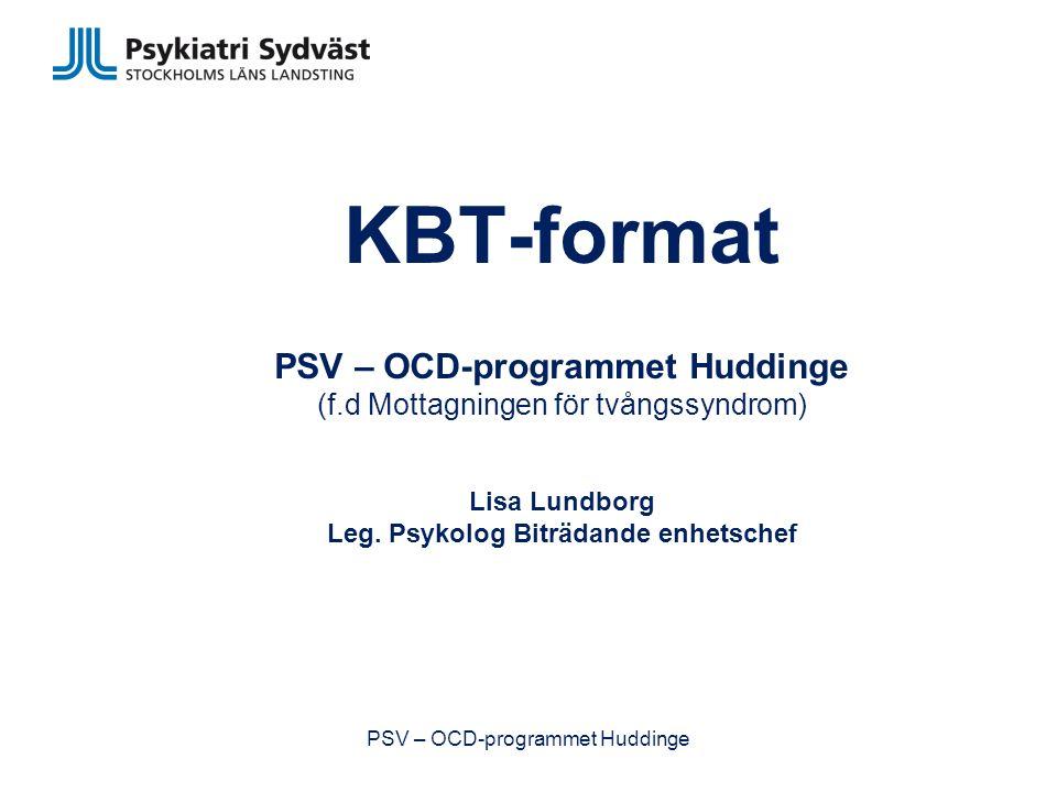 KBT-format PSV – OCD-programmet Huddinge (f.d Mottagningen för tvångssyndrom) Lisa Lundborg Leg.