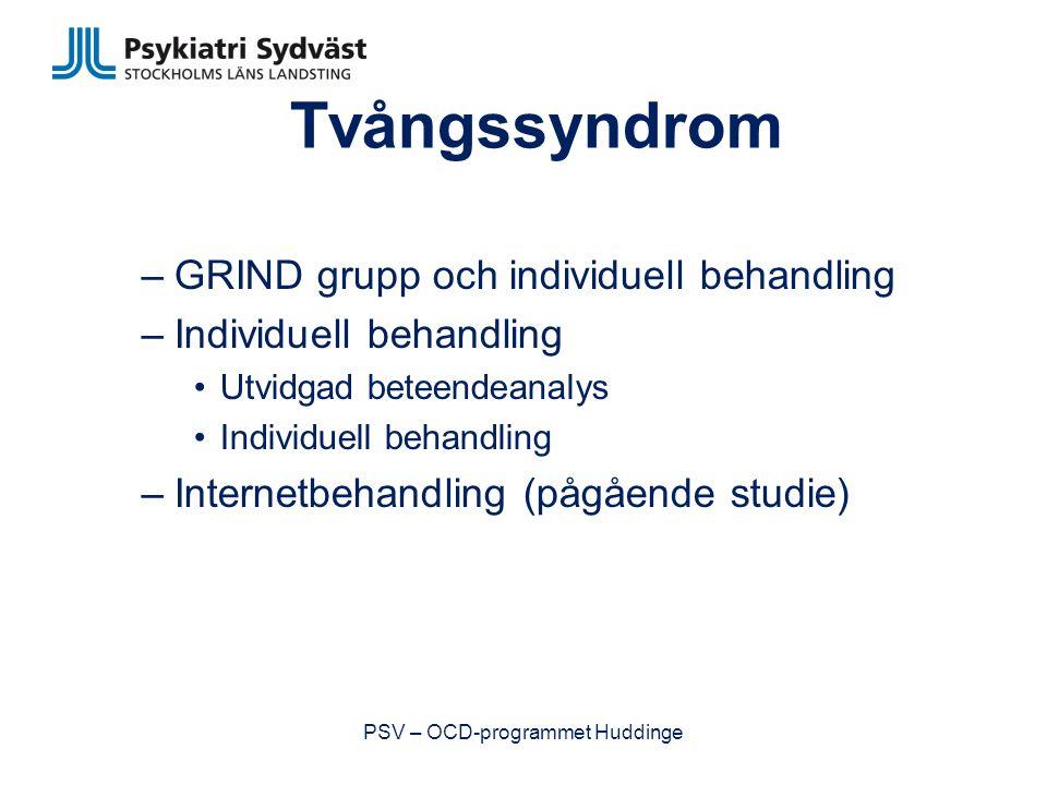 Tvångssyndrom –GRIND grupp och individuell behandling –Individuell behandling Utvidgad beteendeanalys Individuell behandling –Internetbehandling (pågående studie) PSV – OCD-programmet Huddinge