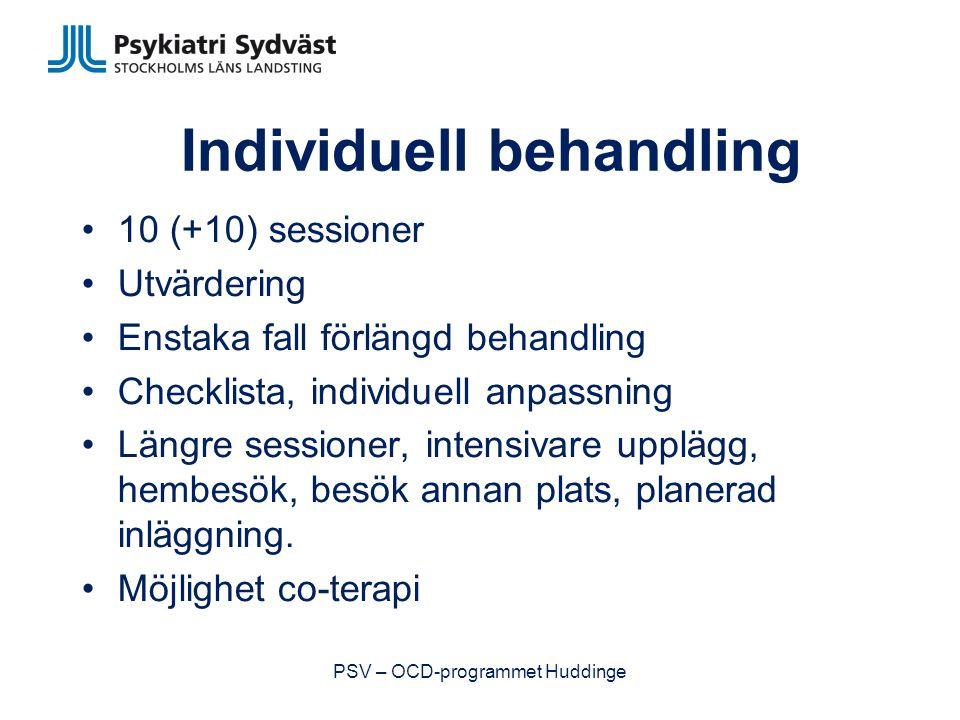 Individuell behandling 10 (+10) sessioner Utvärdering Enstaka fall förlängd behandling Checklista, individuell anpassning Längre sessioner, intensivare upplägg, hembesök, besök annan plats, planerad inläggning.