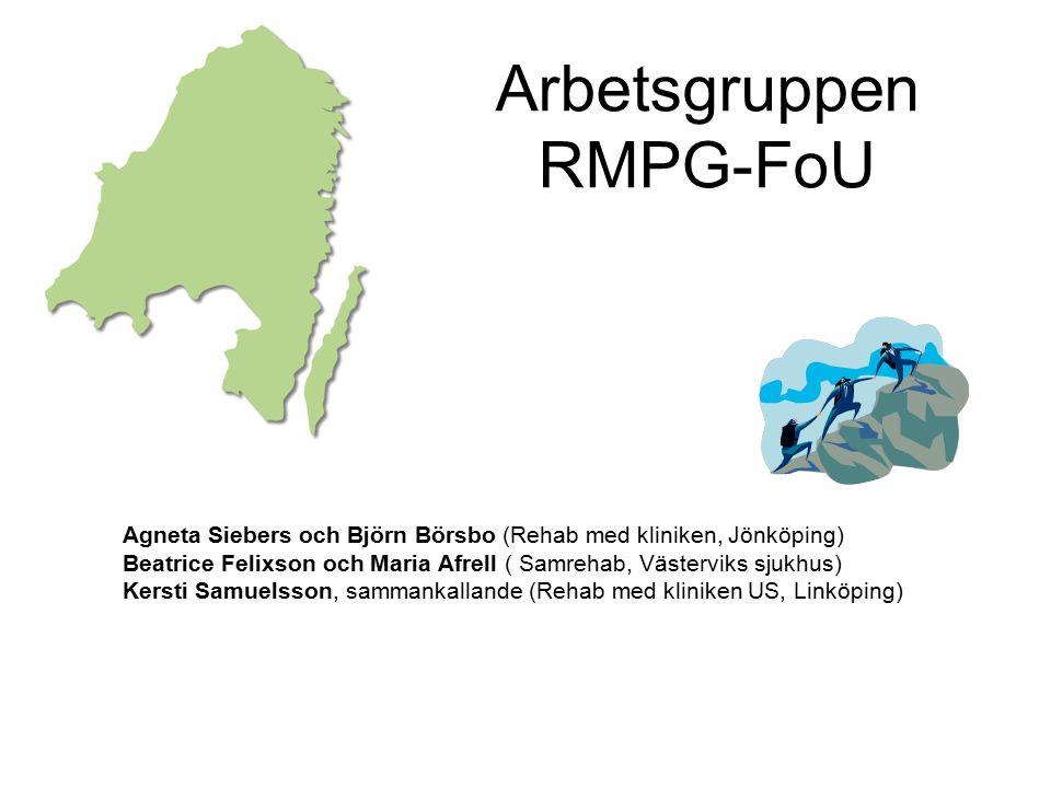 Arbetsgruppen RMPG-FoU Agneta Siebers och Björn Börsbo (Rehab med kliniken, Jönköping) Beatrice Felixson och Maria Afrell ( Samrehab, Västerviks sjukhus) Kersti Samuelsson, sammankallande (Rehab med kliniken US, Linköping)