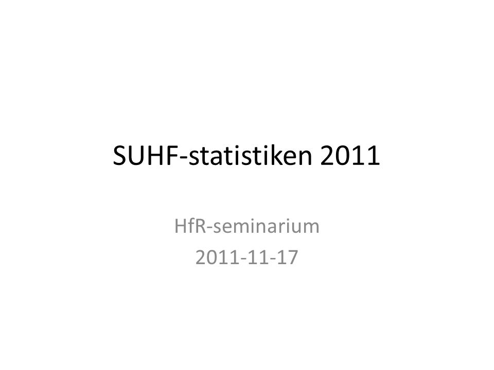 SUHF-statistiken 2011 HfR-seminarium 2011-11-17