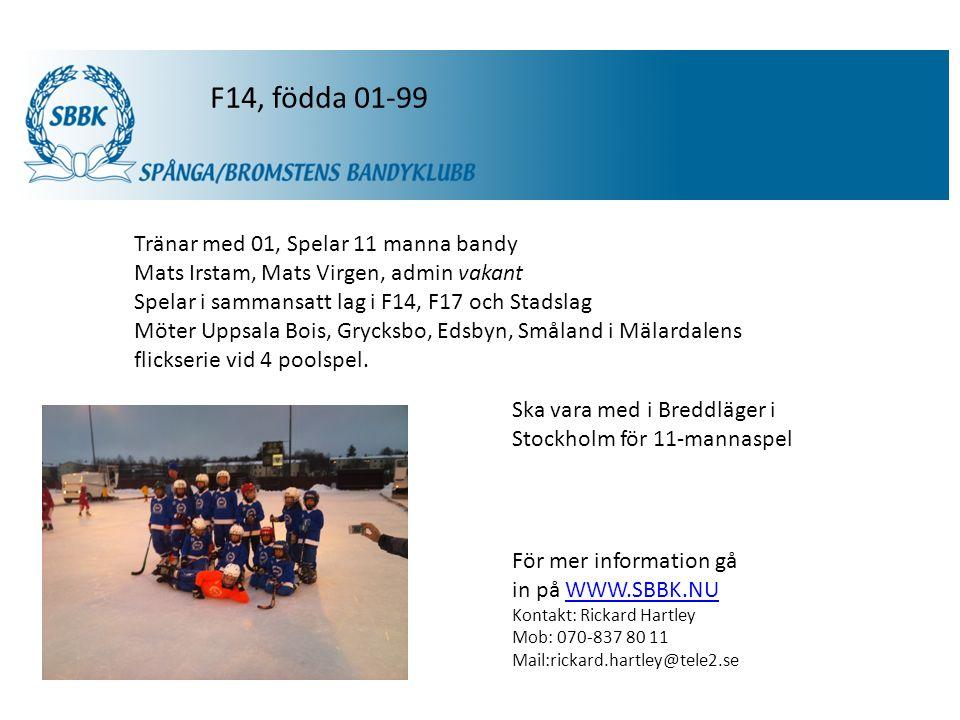 SBBK Tränar med 01, Spelar 11 manna bandy Mats Irstam, Mats Virgen, admin vakant Spelar i sammansatt lag i F14, F17 och Stadslag Möter Uppsala Bois, Grycksbo, Edsbyn, Småland i Mälardalens flickserie vid 4 poolspel.