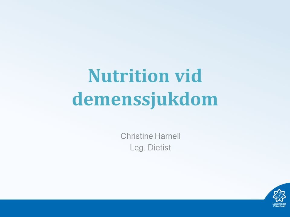 Nutrition vid demenssjukdom Christine Harnell Leg. Dietist