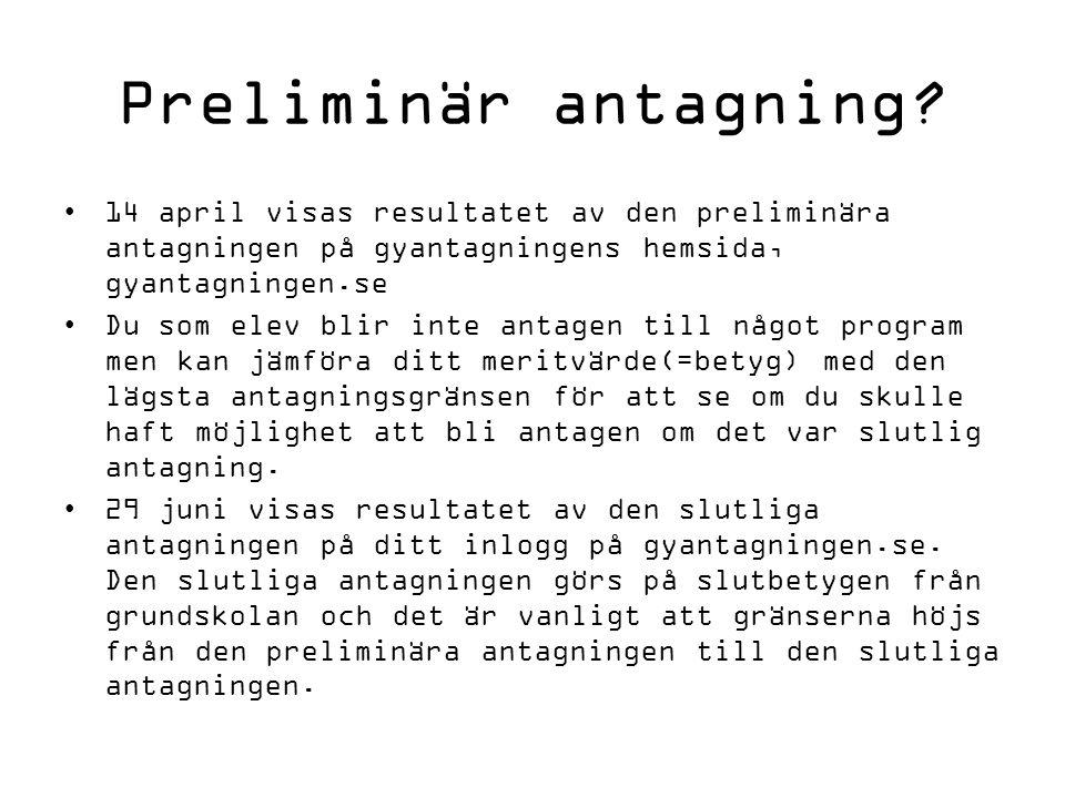 Preliminär antagning? 14 april visas resultatet av den preliminära antagningen på gyantagningens hemsida, gyantagningen.se Du som elev blir inte antag