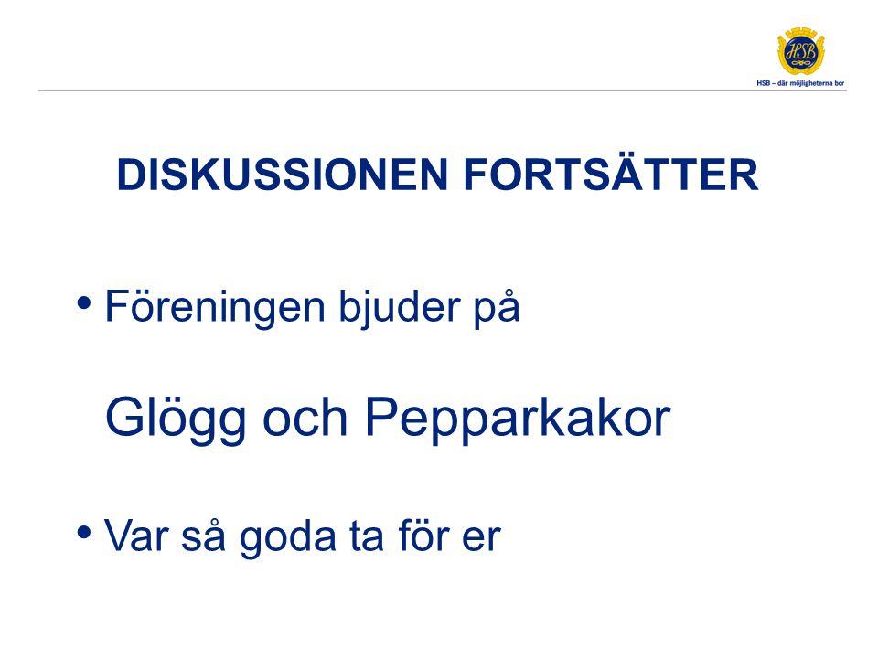 DISKUSSIONEN FORTSÄTTER Föreningen bjuder på Glögg och Pepparkakor Var så goda ta för er