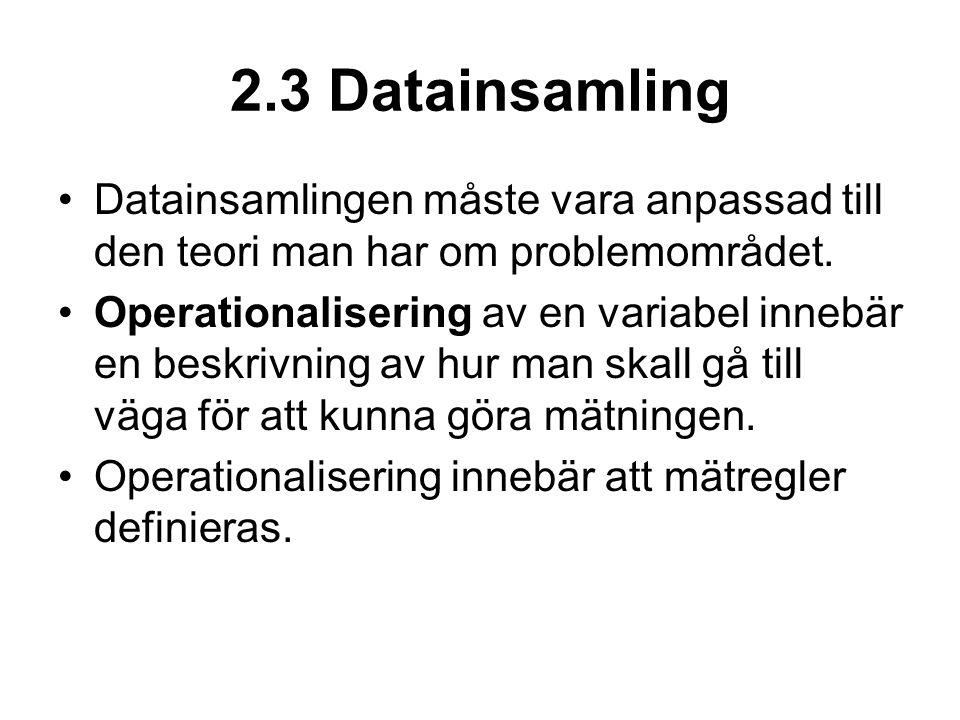 2.3 Datainsamling Datainsamlingen måste vara anpassad till den teori man har om problemområdet.