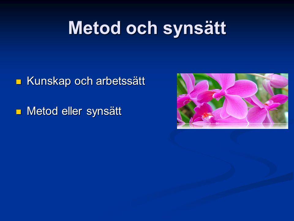 Metod och synsätt Kunskap och arbetssätt Kunskap och arbetssätt Metod eller synsätt Metod eller synsätt