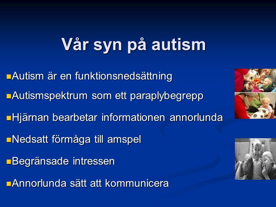 Vår syn på autism Autism är en funktionsnedsättning Autism är en funktionsnedsättning Autismspektrum som ett paraplybegrepp Autismspektrum som ett par