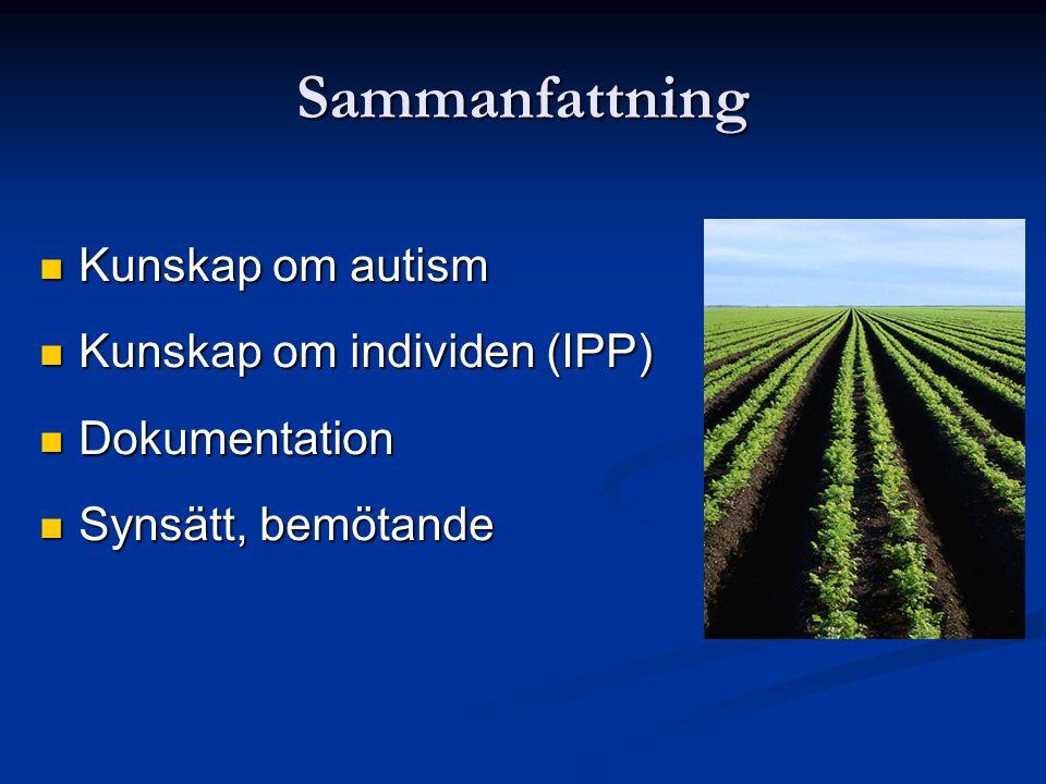 Sammanfattning Kunskap om autism Kunskap om autism Kunskap om individen (IPP) Kunskap om individen (IPP) Dokumentation Dokumentation Synsätt, bemötand