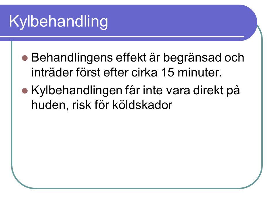 Kylbehandling Behandlingens effekt är begränsad och inträder först efter cirka 15 minuter. Kylbehandlingen får inte vara direkt på huden, risk för köl