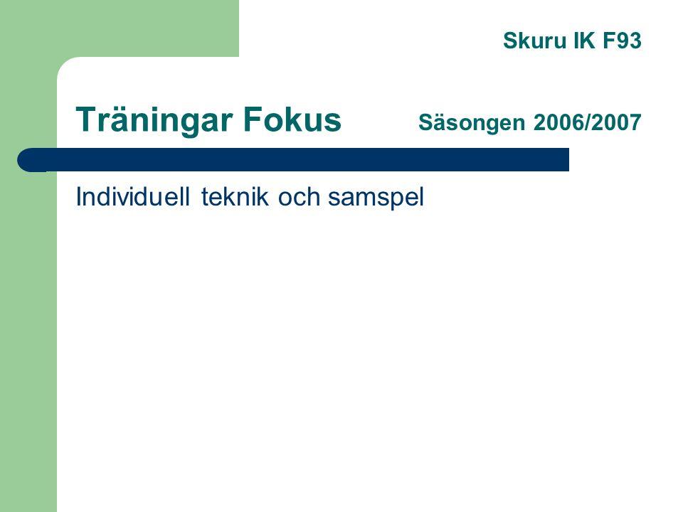 Träningar Fokus Individuell teknik och samspel Skuru IK F93 Säsongen 2006/2007