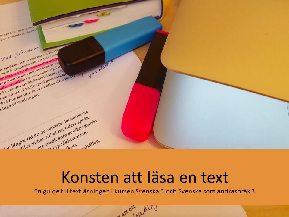 Konsten att läsa en text En guide till textläsningen i kursen Svenska 3 och Svenska som andraspråk 3