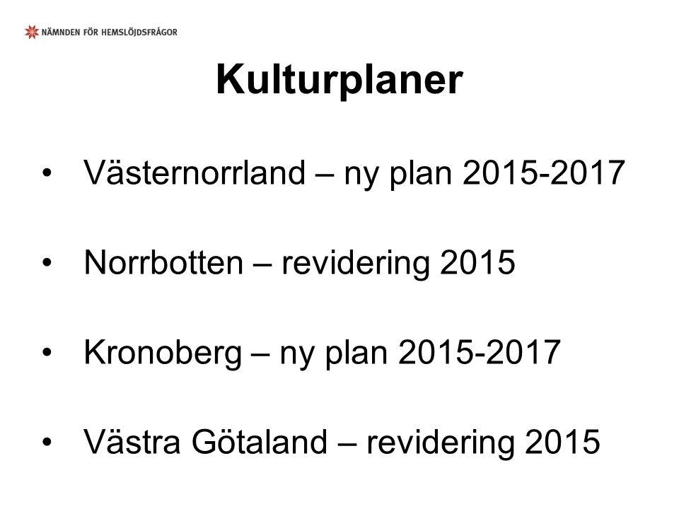 Kulturplaner Västernorrland – ny plan 2015-2017 Norrbotten – revidering 2015 Kronoberg – ny plan 2015-2017 Västra Götaland – revidering 2015